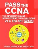 PASS the CCNA: The Implementing and Administering Cisco Solutions (CCNA) v1.0 200-301 Exam