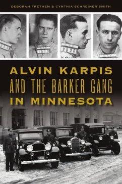 Alvin Karpis and the Barker Gang in Minnesota - Frethem, Deborah; Smith, Cynthia Schreiner