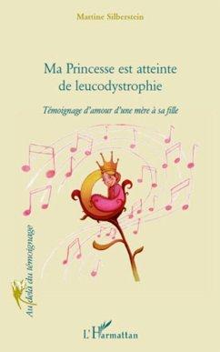Ma princesse est atteinte de leucodystrophie - Silberstein, Martine
