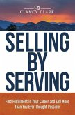 Selling by Serving: Find Fulfillment in Your Career and Sell More Than You Ever Thought Possible