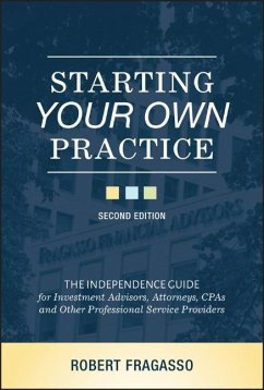Starting Your Own Practice: The Independence Guide for Investment Advisors, Attorneys, CPAs and Other Professional Service Providers - Fragasso, Robert