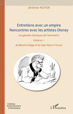 Entretiens avec un empire, rencontres avec les artistes Disney (Volume I) Volume II également disponible - Noyer, Jérémie