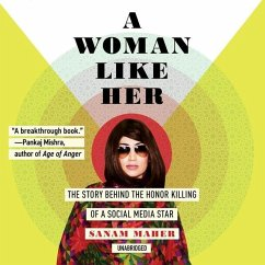 A Woman Like Her: The Story Behind the Honor Killing of a Social Media Star - Maher, Sanam