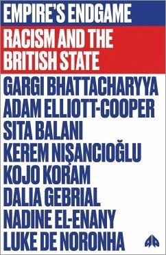 Empire's Endgame: Racism and the British State - Bhattacharyya, Gargi