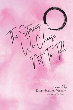 The Stories We Choose Not To Tell - Weiss, Kelly Fumiko