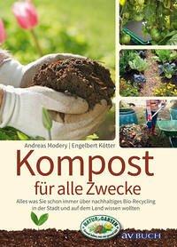 Kompost für alle Zwecke : Was Sie schon immer über nachhaltiges Bio-Recycling in der Stadt und auf dem Land wissen wollten. Andreas Modery, Engelbert Kötter / Grüne Traumwelten