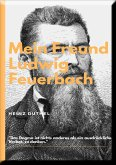 MEIN FREUND LUDWIG FEUERBACH - DER PHILOSOPH (eBook, ePUB)