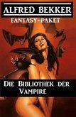 Die Bibliothek der Vampire: Fantasy Paket (eBook, ePUB)