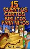 15 Cuentos Cortos Bíblicos para Niños (eBook, ePUB)