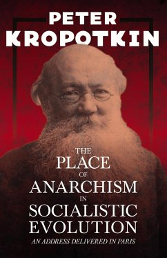 The Place of Anarchism in Socialistic Evolution - An Address Delivered in Paris (eBook, ePUB) - Kropotkin, Peter; Robinson, Victor