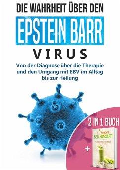 2 in 1 Buch   Die Wahrheit über den Epstein Barr Virus: Von der Diagnose bis zur Heilung   Super Selleriesaft! Mit Selleriesaft zum Idealgewicht, starker Gesundheit, reiner Haut und saniertem Darm