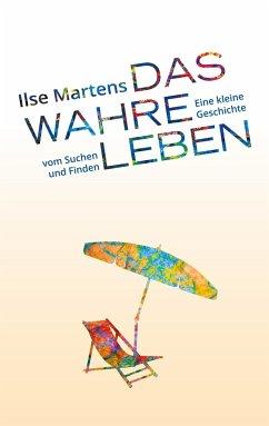 Das wahre Leben - Martens, Ilse