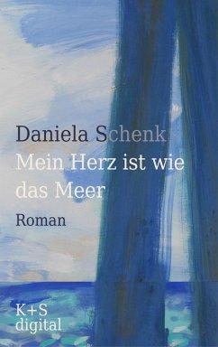 Mein Herz ist wie das Meer (eBook, ePUB) - Schenk, Daniela