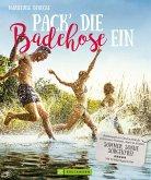 Pack die Badehose ein. Badespaß an Deutschlands schönsten Flüssen, Seen und Küsten. (eBook, ePUB)