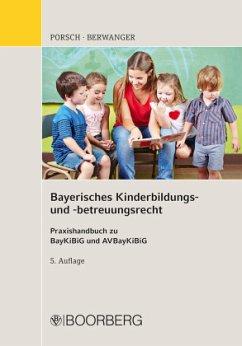 Bayerisches Kinderbildungs- und -betreuungsrecht - Porsch, Stefan;Berwanger, Dagmar