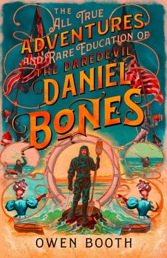 The All True Adventures (and Rare Education) of the Daredevil Daniel Bones (eBook, ePUB) - Booth, Owen