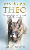 My Hero Theo: The brave police dog who went beyond the call of duty to save lives (eBook, ePUB)