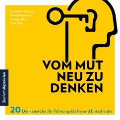 Vom Mut neu zu denken (eBook, ePUB) - Heidemann, Michael Karl; Kleinheinrich, Thomas; Lischka, Michael; Unger, Eugen