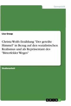 """Christa Wolfs Erzählung """"Der geteilte Himmel"""" in Bezug auf den sozialistischen Realismus und als Repräsentant des """"Bitterfelder Weges"""""""