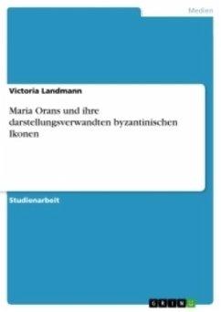 Maria Orans und ihre darstellungsverwandten byzantinischen Ikonen