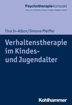 Verhaltenstherapie im Kindes- und Jugendalter (eBook, ePUB) - In-Albon, Tina; Pfeiffer, Simone