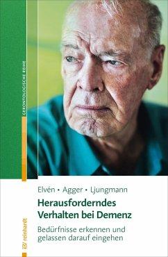 Herausforderndes Verhalten bei Demenz (eBook, ePUB) - Ljungmann, Iben; Elvén, Bo Hejlskov; Agger, Charlotte