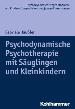 Psychodynamische Psychotherapie mit Säuglingen und Kleinkindern (eBook, PDF) - Häußler, Gabriele