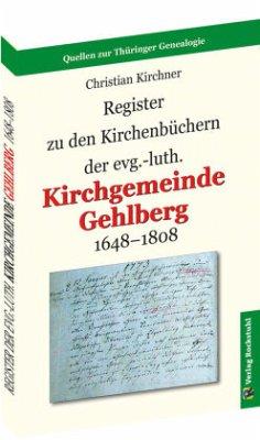 Register zu den Kirchenbüchern der evg.-luth. Kirchgemeinde GEHLBERG 1648-1808 - Kirchner, Christian