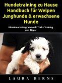 Hundetraining zu Hause: Handbuch für Welpen, Junghunde & erwachsene Hunde (eBook, ePUB)