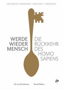 Werde wieder Mensch (eBook, ePUB) - Reheis, Daniel; Pruimboom, Leo