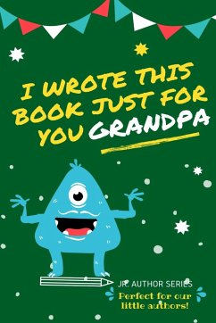 I Wrote This Book Just For You Grandpa!: Fill In The Blank Book For Grandpa/Fathers's Day/Birthday's And Christmas For Junior Authors Or To Just Say T - Publishing Group, The Life Graduate