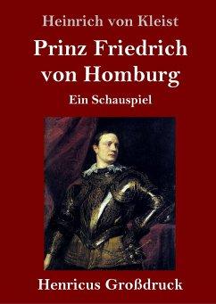 Prinz Friedrich von Homburg (Großdruck) - Kleist, Heinrich Von