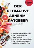 Der ultimative Abnehm-Ratgeber: Wie Sie sicher abnehmen! (eBook, ePUB)