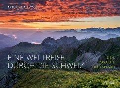 Eine Weltreise durch die Schweiz - Vogel, Artur Kilian