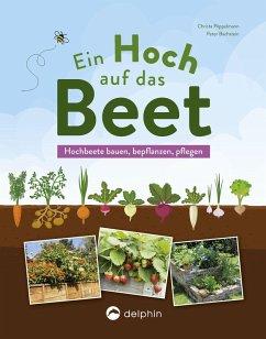 Ein Hoch auf das Beet (eBook, ePUB) - Pöppelmann, Christa; Bachstein, Peter