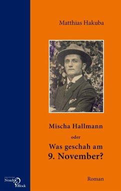 Mischa Hallmann oder Was geschah am 9. November? (eBook, PDF) - Hakuba, Matthias