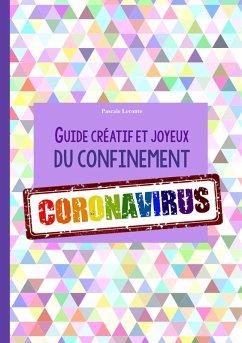 Guide créatif et joyeux du confinement CORONAVIRUS (eBook, ePUB)