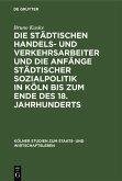 Die städtischen Handels- und Verkehrsarbeiter und die Anfänge städtischer Sozialpolitik in Köln bis zum Ende des 18. Jahrhunderts (eBook, PDF)