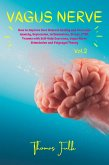 Vagus Nerve: How to Improve Your Natural Healing and Overcome Anxiety, Depression, Inflammation, Stress, PTSD, Trauma with Self-Help Exercises, Vagus Nerve Stimulation and Polyvagal Theory, Vol.2 (eBook, ePUB)