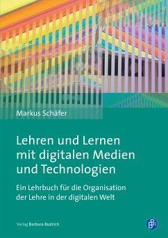 Lehren und Lernen mit digitalen Medien und Technologien (eBook, PDF) - Schäfer, Markus