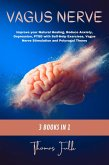 Vagus Nerve: 3 books in 1: Improve your Natural Healing, Reduce Anxiety, Depression, PTSD with Self-Help Exercises, Vagus Nerve Stimulation and Polyvagal Theory (eBook, ePUB)