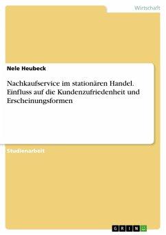 Nachkaufservice im stationären Handel. Einfluss auf die Kundenzufriedenheit und Erscheinungsformen (eBook, PDF)