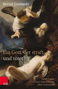 Ein Gott, der straft und tötet? - Janowski, Bernd