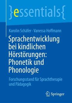 Sprachentwicklung bei kindlichen Hörstörungen: Phonetik und Phonologie - Schäfer, Karolin;Hoffmann, Vanessa