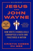 Jesus and John Wayne: How White Evangelicals Corrupted a Faith and Fractured a Nation (eBook, ePUB)