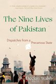 The Nine Lives of Pakistan: Dispatches from a Precarious State (eBook, ePUB)