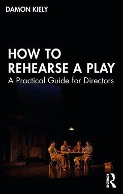 How to Rehearse a Play (eBook, PDF) - Kiely, Damon
