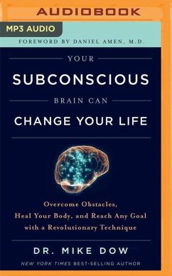 Your Subconscious Brain Can Change Your Life: Overcome Obstacles, Heal Your Body, and Reach Any Goal with a Revolutionary Technique - Dow, Mike
