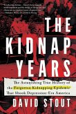 The Kidnap Years: The Astonishing True History of the Forgotten Epidemic That Shook Depression-Era America