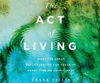 The Act of Living: What the Great Psychologists Can Teach Us about Finding Fulfillment